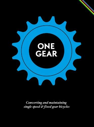 One Gear: Converting and Maintaining Single Speed & Fixed Gear Bicycles 9781584234180