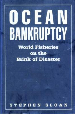 Ocean Bankruptcy: World Fisheries on the Brink of Disaster 9781585747948