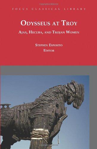 Odysseus at Troy: Ajax, Hecuba and Trojan Women 9781585103966