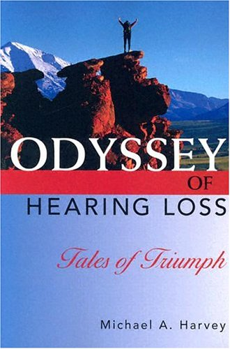 Odyssey of Hearing Loss: Tales of Triumph 9781581210071