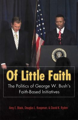 Of Little Faith: The Politics of George W. Bush's Faith-Based Initiatives 9781589010130