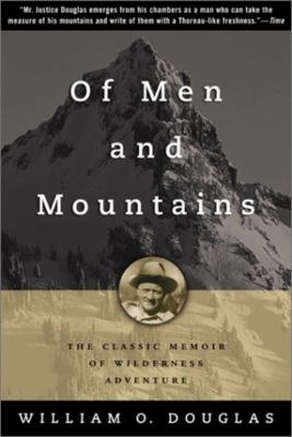 Of Men and Mountains: The Classic Memoir of Wilderness Adventure 9781585743964