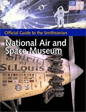 Official Guide to the Smithsonian National Air and Space Museum: Official Guide to the Smithsonian National Air and Space Museum 9781588340023