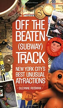Off the Beaten (Subway) Track: New York City's Best Unusual Attractions 9781581826418