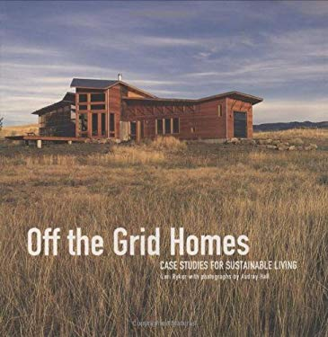 Off the Grid Homes: Case Studies for Sustainable Living 9781586856892