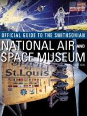 Official Guide to the Smithsonian's National Air and Space Museum, Third Edition: Third Edition 9781588342676