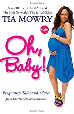 Oh, Baby!: Pregnancy Tales and Advice from One Hot Mama to Another 9781583334829