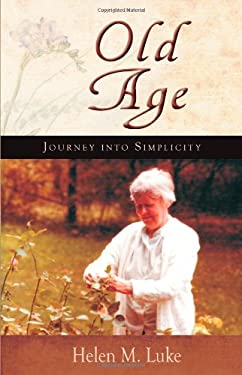 Old Age: Journey Into Simplicity 9781584200796