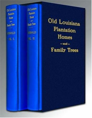 Old Louisiana Plantation Homes and Family Trees: 2-Volume Boxed Set 9781589802636