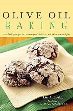 Olive Oil Baking: Heart-Healthy Recipes That Increase Good Cholesterol and Reduce Saturated Fats 9781581825862