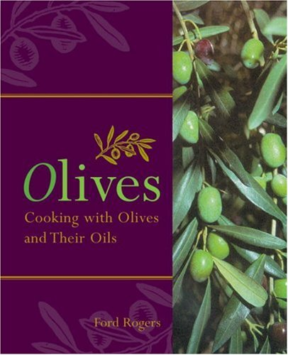 Olives: Cooking with Olives and Their Oils 9781580083881