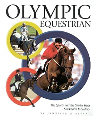 Olympic Equestrian: The Sports and the Stories from Stockholm to Sydney 9781581500448