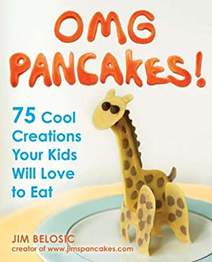 OMG Pancakes!: 75 Cool Creations Your Kids Will Love to Eat 9781583334430
