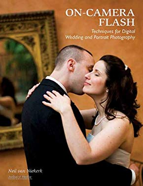 On-Camera Flash Techniques for Digital Wedding and Portrait Photography 9781584282587