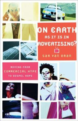 On Earth as It Is in Advertising?: Moving from Commercial Hype to Gospel Hope 9781587431364