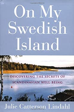 On My Swedish Island: Discovering the Secrets of Scandinavian Well-Being 9781585424146