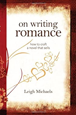 On Writing Romance: How to Craft a Novel That Sells 9781582974361