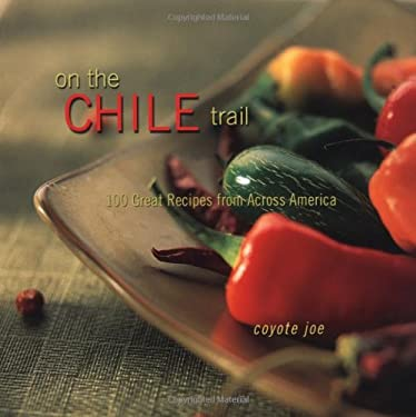 On the Chile Trail: 100 Great Recipes from Across America 9781586854041