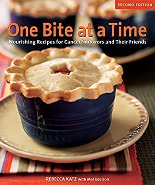 One Bite at a Time: Nourishing Recipes for Cancer Survivors and Their Friends 9781587613272