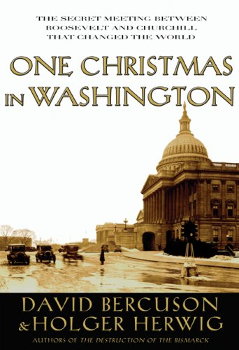 One Christmas in Washington: Roosevelt and Churchill Forge the Grand Alliance 9781585678464