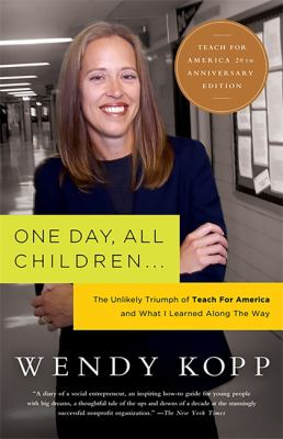 One Day, All Children...: The Unlikely Triumph of Teach for America and What I Learned Along the Way 9781586481797