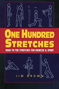 One Hundred Stretches: Head to Toe Stretches for Exercises & Sports 9781580801256
