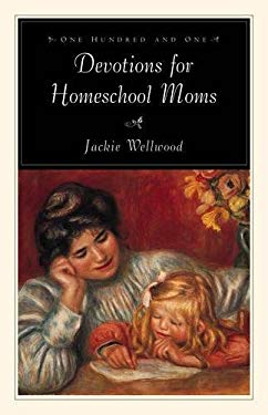 One Hundred and One Devotions for Homeschool Moms 9781581341393