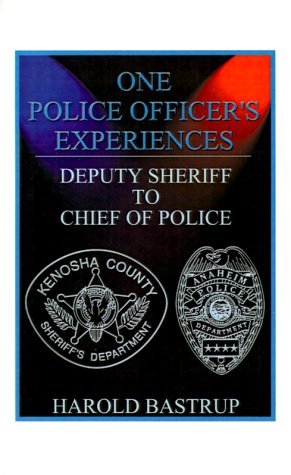One Police Officer's Experiences: Deputy Sheriff to Chief of Police 9781585003655