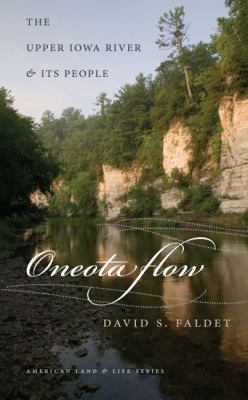 Oneota Flow: The Upper Iowa River & Its People 9781587297809