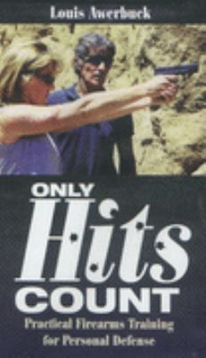 Only Hits Count: Practical Firearms Training for Personal Defense