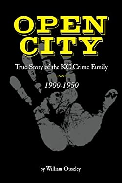 Open City: True Story of the KC Crime Family 1900-1950 9781585974801