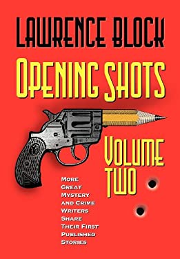 Opening Shots - Vol II: More Great Mystery and Crime Writers Share Their First Published Stories 9781581822182