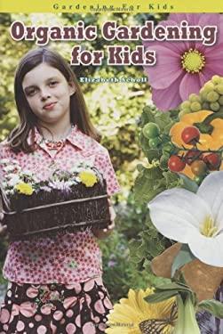 Organic Gardening for Kids 9781584158158