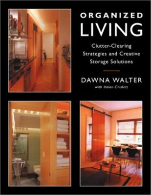 Organized Living: Clutter-Clearing Strategies and Creative Storage Solutions 9781585743988