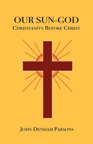 Our Sun-God: Or Christianity Before Christ 9781585092970