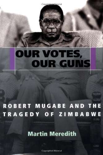 Our Votes, Our Guns: Robert Mugabe and the Tragedy of Zimbabwe 9781586481285