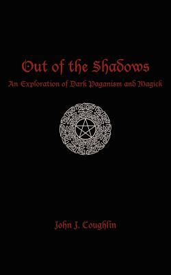 Out of the Shadows: An Exploration of Dark Paganism and Magick 9781588208019
