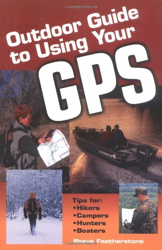Outdoor Guide to Using Your GPS 9781589231450