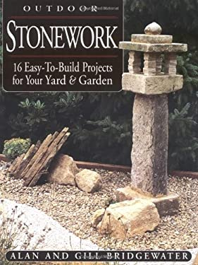 Outdoor Stonework: 16 Easy-To-Build Projects for Your Yard and Garden 9781580173339