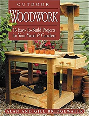 Outdoor Woodwork: 16 Easy-To-Build Projects for Your Yard & Garden 9781580174374