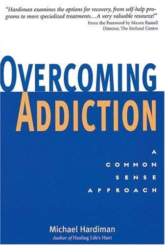 Overcoming Addiction: The Common Sense Approach 9781580910132