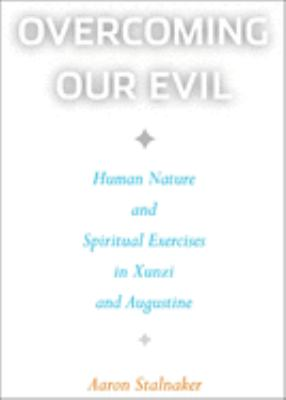 Overcoming Our Evil: Human Nature and Spiritual Exercises in Xunzi and Augustine 9781589010949