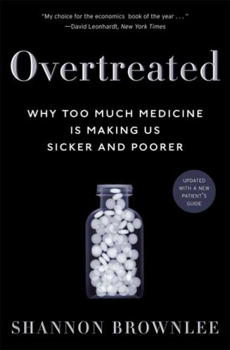 Overtreated: Why Too Much Medicine Is Making Us Sicker and Poorer 9781582345796