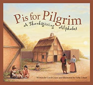 P Is for Pilgrim: A Thanksgiving Alphabet 9781585363537