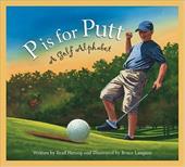 P Is for Putt: A Golf Alphabet 7182479