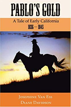 Pablo's Gold: A Tale of Early California, 1836-1845 9781587367526