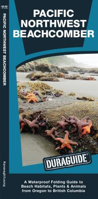 Pacific Northwest Beachcomber: A Waterproof Pocket Guide to Beach Habitats, Plants & Animals from Oregon to British Columbia 9781583555576