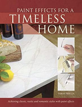 Paint Effects for a Timeless Home: Achieving Classic, Rustic and Romantic Styles with Paint Effects 9781581808841