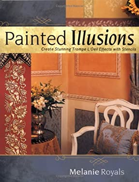 Painted Illusions: Create Stunning Trompe L'Oeil Effects with Stencils 9781581805482