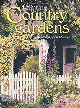 Painting Country Gardens in Watercolor, Pen & Ink 9781581801422